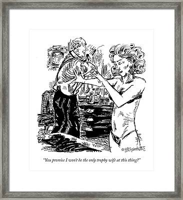 You Promise I Won't Be The Only Trophy Wife Framed Print by William Hamilto