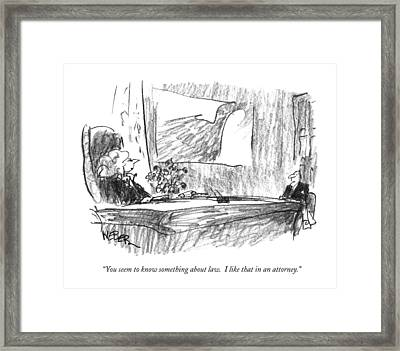You Seem To Know Something About Law.  I Like Framed Print by Robert Weber