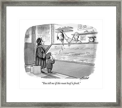 You Tell Me If The Roast Beef Is Fresh Framed Print