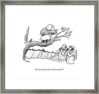 You Think I Just Roll Out Of Bed Majestic? Framed Print