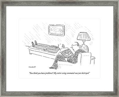 You Think You Have Problems?  My Entire Wing Framed Print