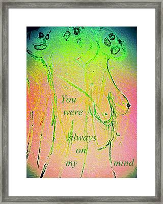 You Were Always On My Mind But Did You Ever Care  Framed Print