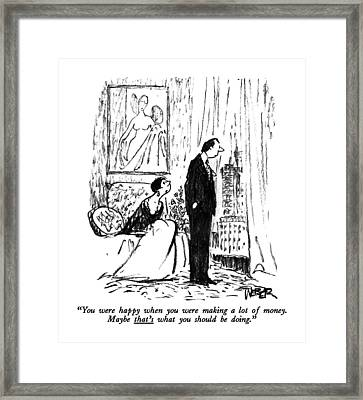You Were Happy When You Were Making A Lot Framed Print by Robert Weber