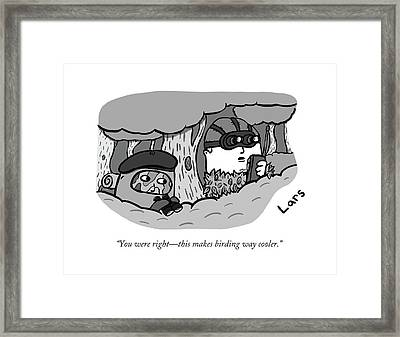 You Were Right - This Makes Birding Way Cooler Framed Print
