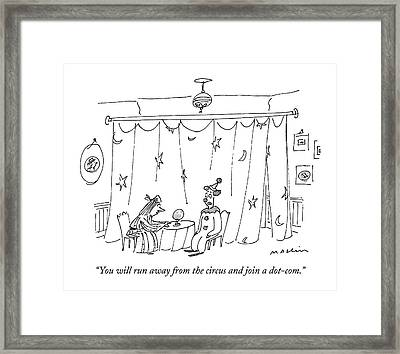 You Will Run Away From The Circus And Join Framed Print by Michael Maslin