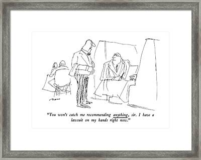 You Won't Catch Me Recommending Anything Framed Print