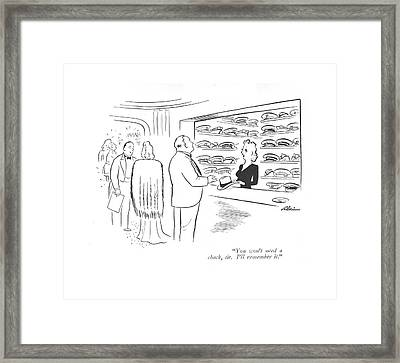 You Won't Need A Check Framed Print