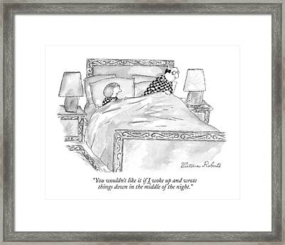 You Wouldn't Like It If I Woke Up And Wrote Framed Print