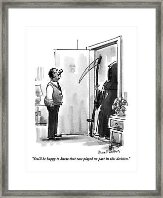 You'll Be Happy To Know That Race Played No Part Framed Print by Dana Fradon