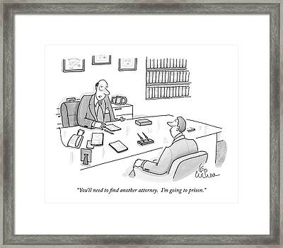 You'll Need To Find Another Attorney.  I'm Going Framed Print by Leo Cullum