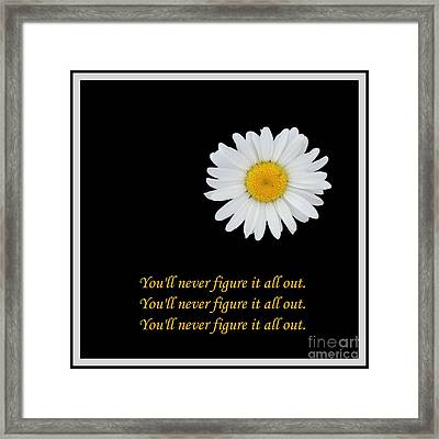 You'll Never Figure It All Out Framed Print by Barbara Griffin