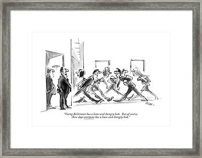 Young Kellerman Has A Lean-and-hungry Look. But Framed Print by Lee Lorenz