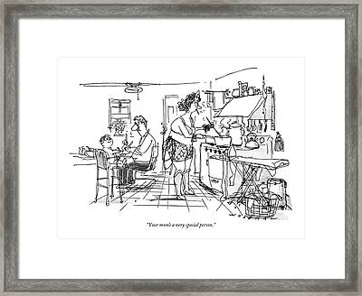 Your Mom's A Very Special Person Framed Print by Bill Woodman