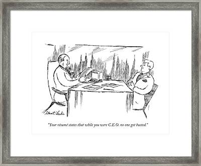 Your Resume States That While You Were C.e.o. No Framed Print by Stuart Leeds