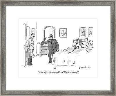 Your Wife! Your Best Friend! Their Attorney! Framed Print