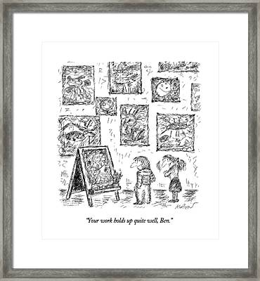 Your Work Holds Up Quite Well Framed Print