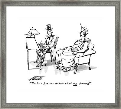 You're A ?ne One To Talk About My Spending! Framed Print by Mischa Richter