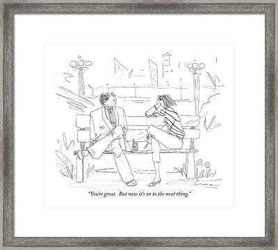 You're Great.  But Now It's On To The Next Thing Framed Print by Richard Cline