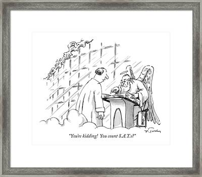 You're Kidding!  You Count S.a.t.s? Framed Print by Mike Twohy