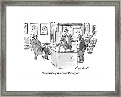You're Looking At The Next Bob Dylan Framed Print by Danny Shanahan