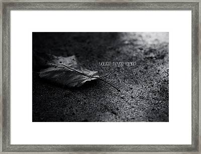 You're Never Alone Framed Print
