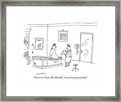 You're Not Ill Yet Framed Print