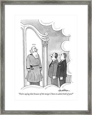 You're Saying That Because Of The Merger Framed Print by J.B. Handelsman
