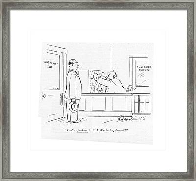 You're Speaking To B. J. Wetherby Framed Print by Roberta Macdonald