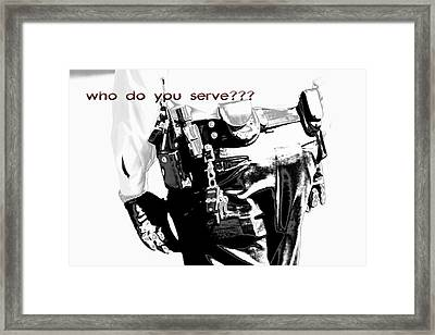 Who Do You Serve Framed Print by Sonya Anthony