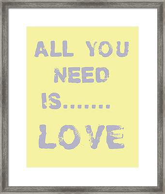 All You Need Is.......... Framed Print by Georgia Fowler