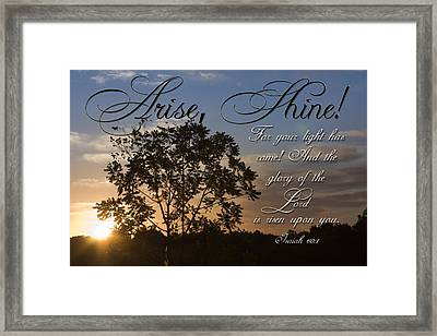 Arise Shine Framed Print