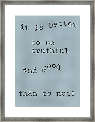 Better To Be Truthful Framed Print by Georgia Fowler