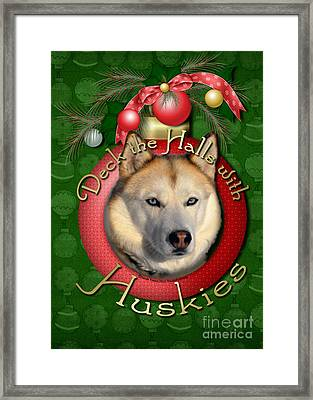 Christmas - Deck The Halls With Huskies Framed Print by Renae Laughner