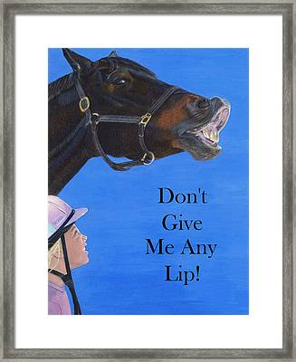 Don't Give Me Any Lip Framed Print