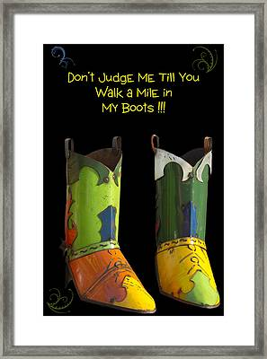 Dont Judge Me Till You Walk A Mile In My Cowboy Boots Framed Print by Kathy Clark