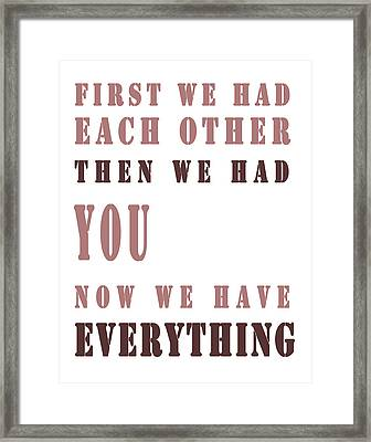 Each Other Plus You Equals Everything Framed Print