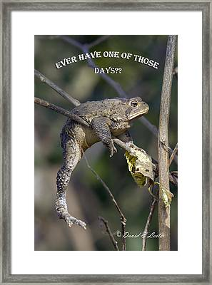 Ever Have One Of Those Days Framed Print