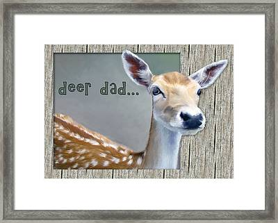Fathers Day Deer Dad Framed Print by Susan Kinney