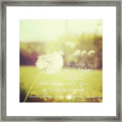 for What Is Your Life? It Is Even A Framed Print