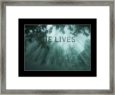 He Lives Framed Print by Trudy Wilkerson