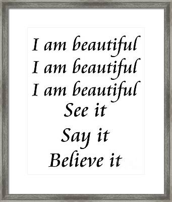 I Am Beautiful See It Say It Believe It Framed Print by Andee Design