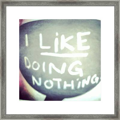 I Like Doing #nothing #lazy #student Framed Print
