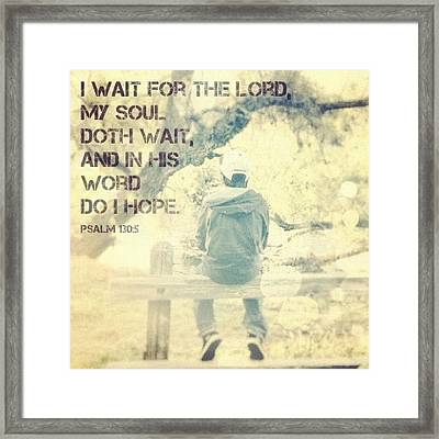 i Wait For The Lord, My Soul Doth Framed Print