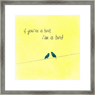 if You're A Bird, I'm A Bird. Framed Print by Traci Beeson