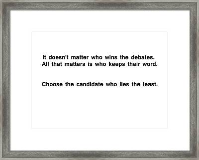 It Does Not Matter Who Wins The Debates Framed Print by Bruce Iorio