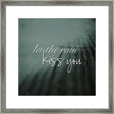 let The Rain Kiss You. Let The Rain Framed Print by Traci Beeson