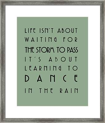 Life Isnt About Waiting For The Storm To Pass Framed Print