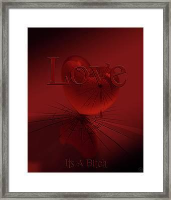 Love Its A Bitch Framed Print by Jeremy Martinson