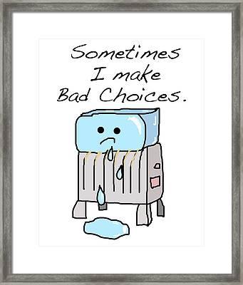 Sometimes I Make Bad Choices Framed Print by Jera Sky