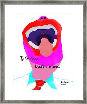 Talk Less Listen More Framed Print